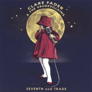 Clare Fader & The Vaudevillains - Seventh & Trade
