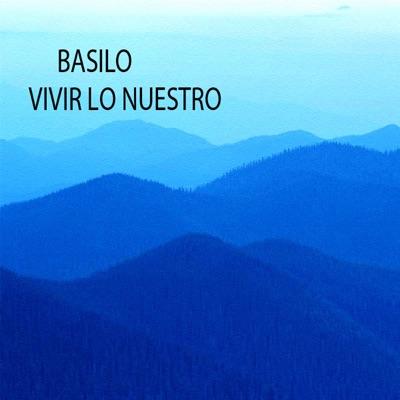 Vivir Lo Nuestro (Pop Vallenato Remix) - Single - Basilio