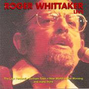 Greatest Hits Live - Roger Whittaker - Roger Whittaker