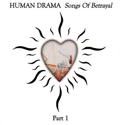 Songs of Betrayal Part 1 - Human Drama
