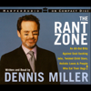Dennis Miller - The Rant Zone: An All-Out Blitz Against Soul-Sucking Jobs, Twisted Child Stars, Holistic Loons, & More (Abridged Nonfiction)  artwork
