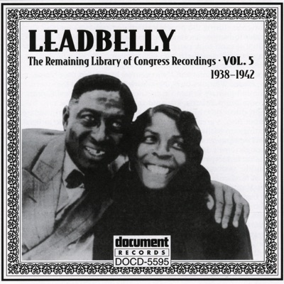 The Remaining Library of Congress Recordings, Vol. 5 (1938-1942) - Lead Belly