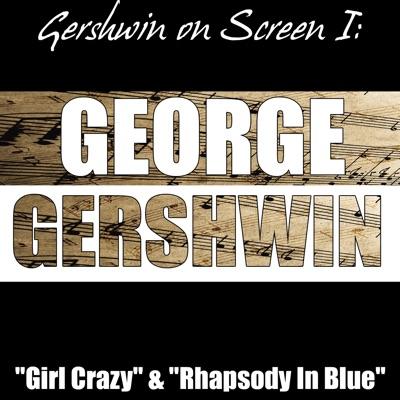 "Gershwin on Screen I: ""Girl Crazy"" & ""Rhapsody In Blue"" - George Gershwin"
