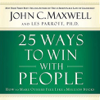 John C. Maxwell & Les Parrott - 25 Ways to Win with People: How to Make Others Feel Like a Million Bucks  artwork