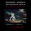 Edward E. Leslie - Desperate Journeys, Abandoned Souls: True Stories of Castaways and Other Survivors (Unabridged)  artwork
