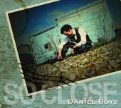 So Close  Daniel Boys - Daniel Boys