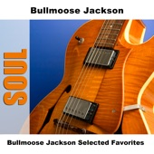 Bullmoose Jackson - Why Don't You Haul Off and Love Me