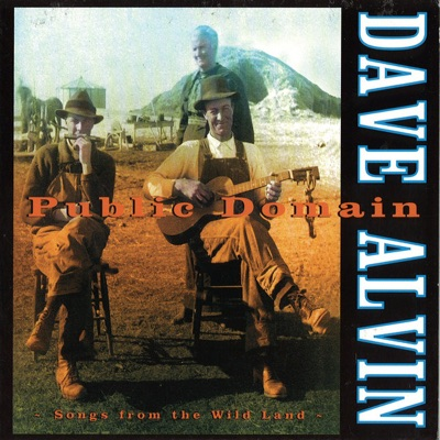 Public Domain: Songs from the Wild Land - Dave Alvin