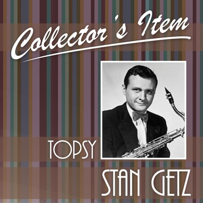 Collector's Item (Topsy) - Stan Getz