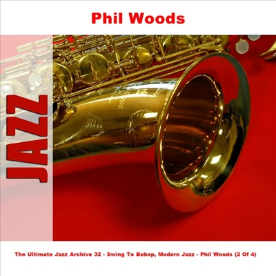 The Ultimate Jazz Archive 32 - Swing to Bebop, Modern Jazz - Phil Woods (2 of 4) - Phil Woods