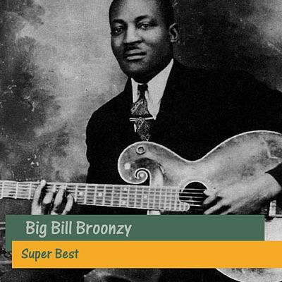 Super Best - Big Bill Broonzy
