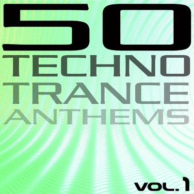 50 Techno Trance Anthems, Vol. 1 - Various Artists album