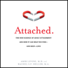 Amir Levine & Rachel S. F. Heller - Attached: The New Science of Adult Attachment and How It Can Help You Find - And Keep - Love (Unabridged)  artwork