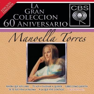La Gran Coleccion del 60 Aniversario CBS: Manoella Torres - Manoella Torres