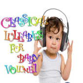 Classical Lullabies for Baby Volume 1