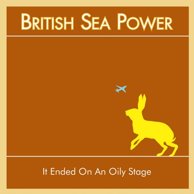 It Ended On an Oily Stage - British Sea Power