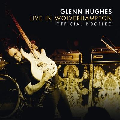 Live In Wolverhampton (Official Bootleg) - Glenn Hughes