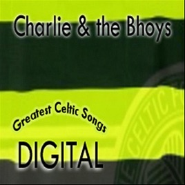 ‎Greatest Celtic Songs by Charlie and the Bhoys