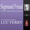 Sigmund Freud: L'œuvre philosophique expliquée - Luc Ferry