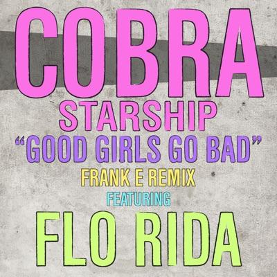 Good Girls Go Bad (Frank e Remix) [feat. Flo Rida] - Single - Cobra Starship