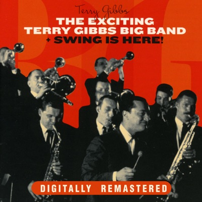 The Exciting Terry Gibbs Big Band + Swing Is Here - Terry Gibbs