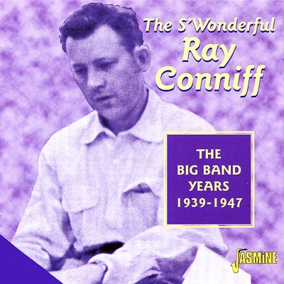 The S'Wonderful Ray Conniff: The Big Band Years 1939-1947 - Ray Conniff