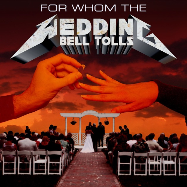for whom the wedding bell tolls by heavy metal wedding