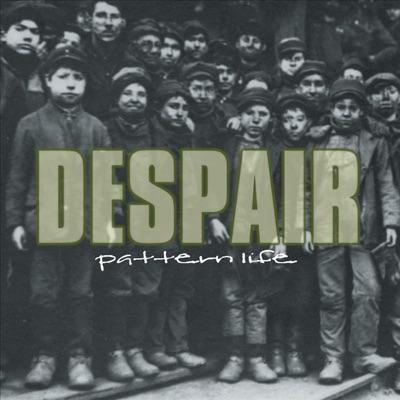 Pattern Life - Despair
