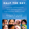 Nicholas D. Kristof & Sheryl WuDunn - Half the Sky: Turning Oppression into Opportunity for Women Worldwide (Unabridged) artwork