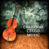 Christmas Cello Music - Piano and Cello Music for Christmas Dinner - Christmas Cello Music Orchestra
