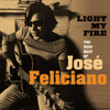 Light My Fire: The Very Best of José Feliciano - José Feliciano