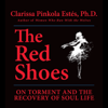 The Red Shoes (Unabridged) - Clarissa Pinkola Estés, PhD