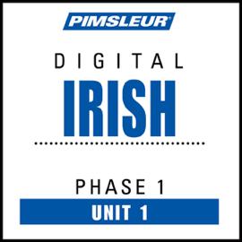 Irish Phase 1, Unit 01: Learn to Speak and Understand Irish (Gaelic) with Pimsleur Language Programs audiobook