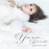 You were... / BALLAD - Ayumi Hamasaki