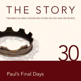 The Story Audio Bible - New International Version, NIV: Chapter 30 - Paul's Final Days (Unabridged) audiobook