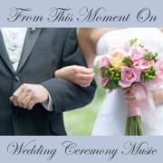 From This Moment - Wedding Ceremony Music Songs - Wedding Ceremony Music Songs
