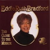 Eddie Ruth Bradford - Too Close to the Mirror