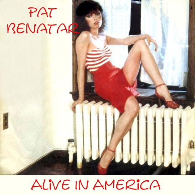 Alive In America (Live) by Pat Benatar on Apple Music