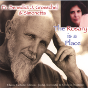 The Rosary Is a Place - Fr. Benedict J. Groeschel & Simonetta - Fr. Benedict J. Groeschel & Simonetta