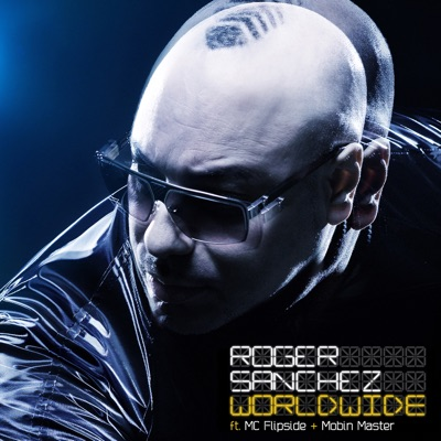 Worldwide (Feat. Mc Flipside & Mobin Master) - Single - Roger Sanchez
