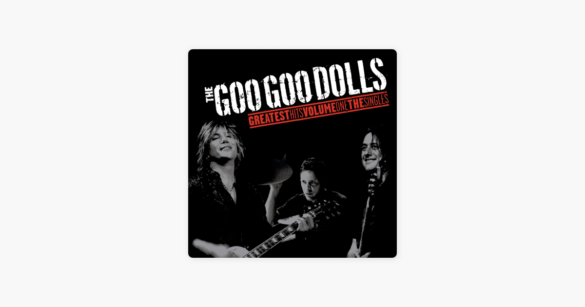 ‎Greatest Hits, Vol  1: The Singles by The Goo Goo Dolls
