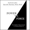 Dr. David R. Hawkins - Power vs. Force: The Hidden Determinants of Human Behavior (Unabridged) artwork