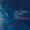 Andromeda - California Guitar Trio
