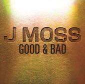 J Moss - Good & Bad (Album Version)
