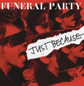 Funeral Party - Just Because