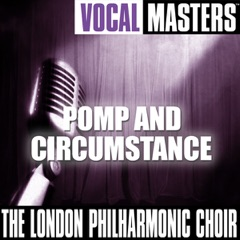 Vocal Masters: The London Philharmonic Choir - Pomp and Circumstance