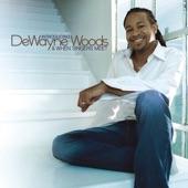 DeWayne Woods - Let Go