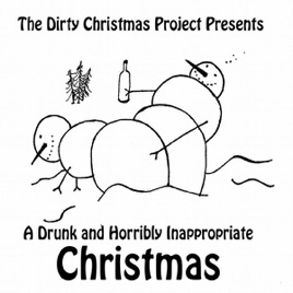 a drunk and horribly inappropriate christmas dirty christmas project - Dirty Christmas Songs