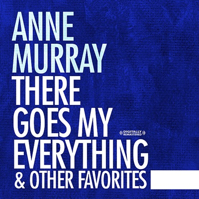 There Goes My Everything & Other Favorites - Anne Murray