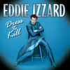 Dress to Kill - Eddie Izzard